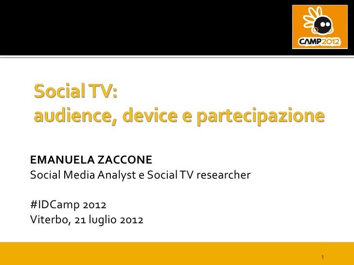 EMANUELA ZACCONESocial Media Analyst e Social TV researcher#IDCamp 2012Viterbo, 21 luglio 2012                            ...