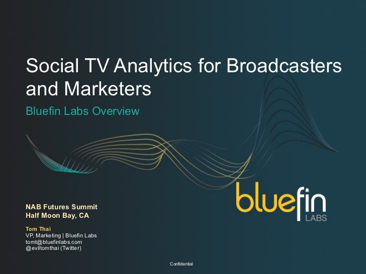 Social TV Analytics for Broadcastersand MarketersBluefin Labs OverviewNAB Futures SummitHalf Moon Bay, CATom ThaiVP, Marke...