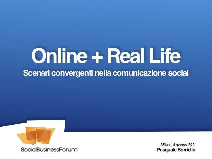 Online + Real LifeScenari convergenti nella comunicazione social                                      Milano, 8 giugno 201...