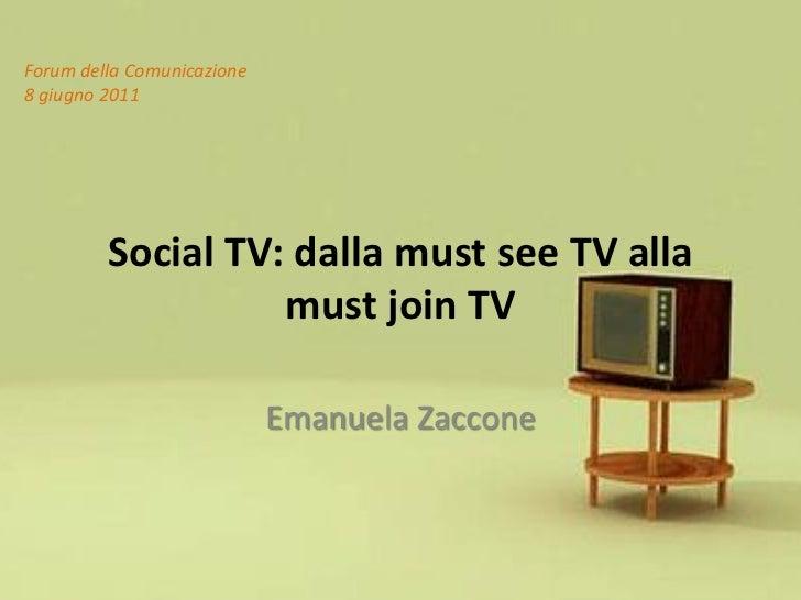 Forum della Comunicazione8 giugno 2011         Social TV: dalla must see TV alla                   must join TV           ...