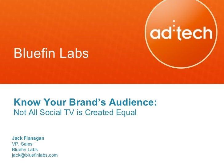 Bluefin Labs <ul><li>Know Your Brand 's Audience: Not All Social TV is Created Equal </li></ul>Jack Flanagan VP, Sales Blu...