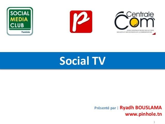 Social TV  Présenté par : Ryadh BOUSLAMA  www.pinhole.tn 1