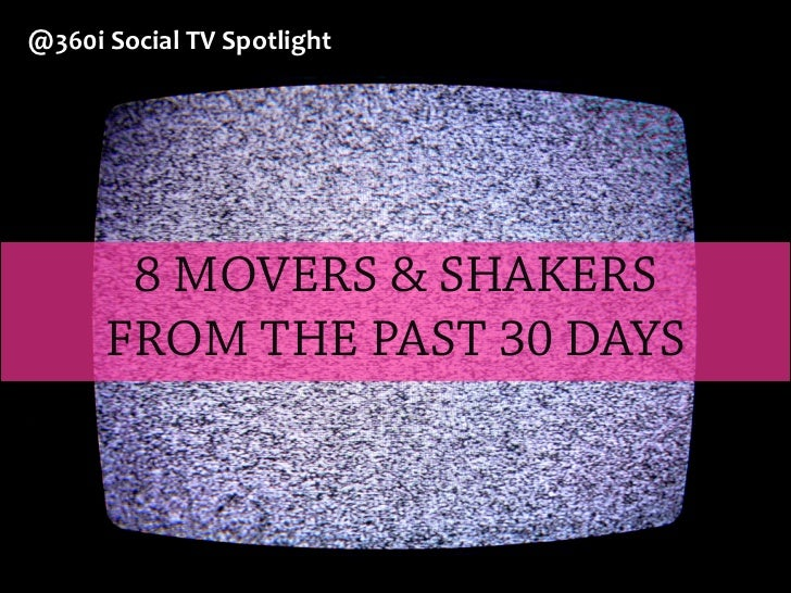 @360iSocialTVSpotlight       8 MOVERS & SHAKERS      FROM THE PAST 30 DAYS