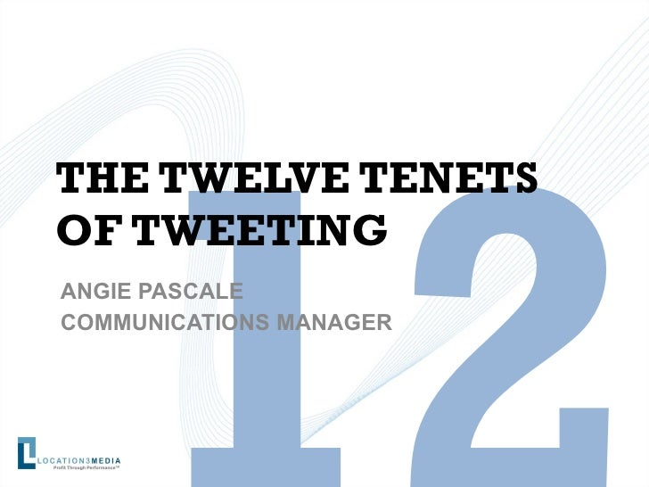 THE TWELVE TENETS OF TWEETING ANGIE PASCALE COMMUNICATIONS MANAGER 12