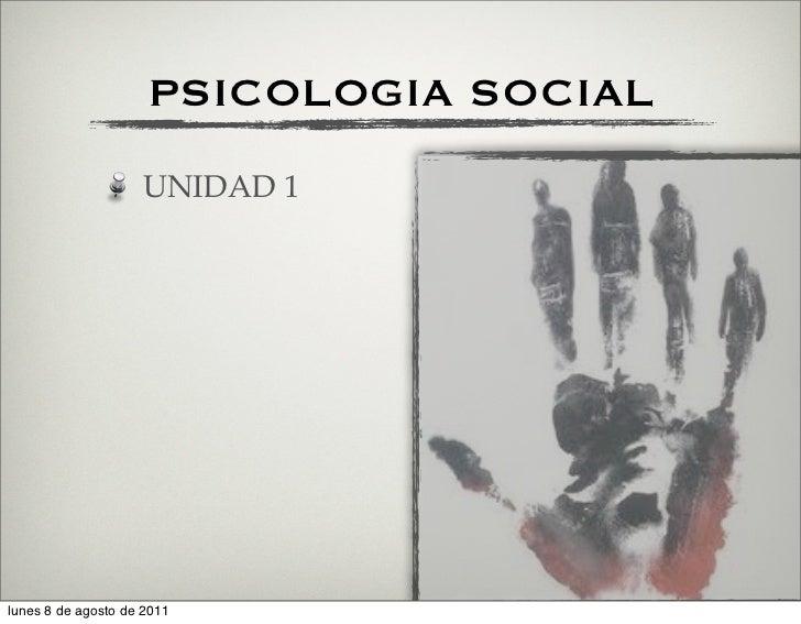 PSICOLOGIA SOCIAL                    UNIDAD 1lunes 8 de agosto de 2011