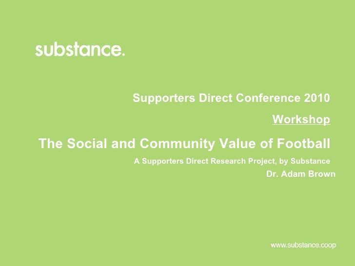 Supporters Direct Conference 2010 Workshop The Social and Community Value of Football  A Supporters Direct Research Projec...