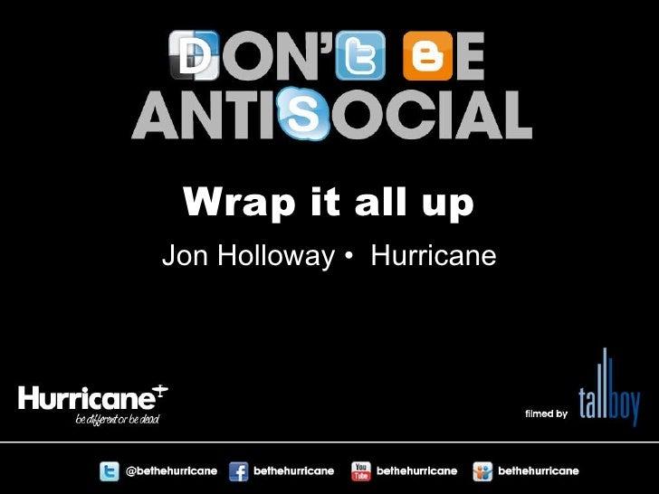 Wrap it all up<br />Jon Holloway •  Hurricane<br />