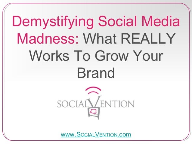 SOCIALVENTION: Demystifying the Social Media Madness to Grow YOUR Brand