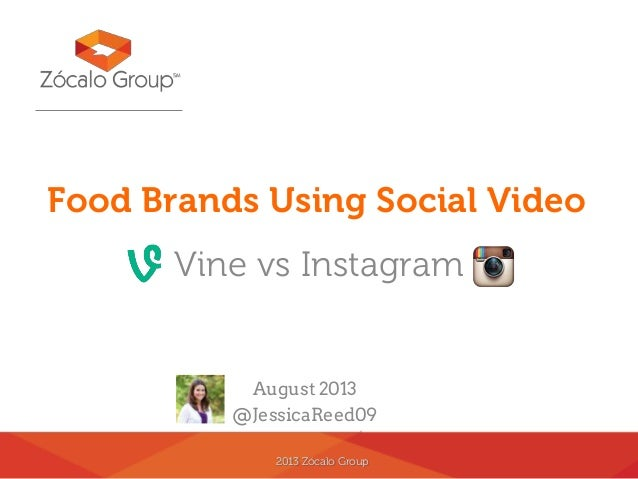 2013 Zócalo Group Food Brands Using Social Video Vine vs Instagram August 2013 @JessicaReed09
