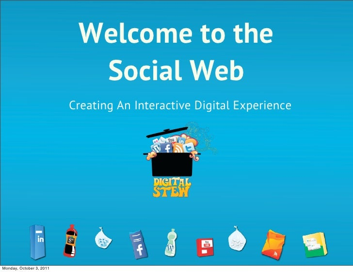 Welcome to the                            Social Web                          Creating An Interactive Digital ExperienceMo...