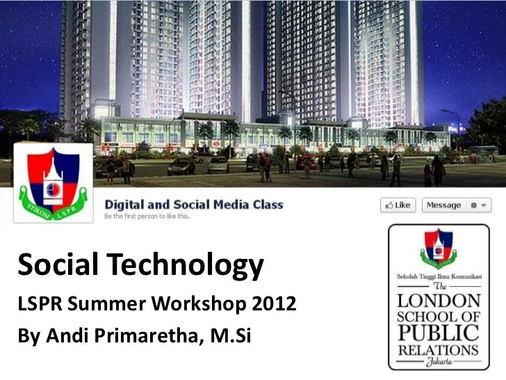 Digital and Social Media ClassSocial TechnologyLSPR Summer Workshop 2012By Andi Primaretha, M.Si