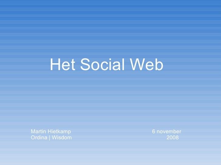 <ul><li>Het Social Web </li></ul>Martin Hietkamp   6 november Ordina | Wisdom   2008