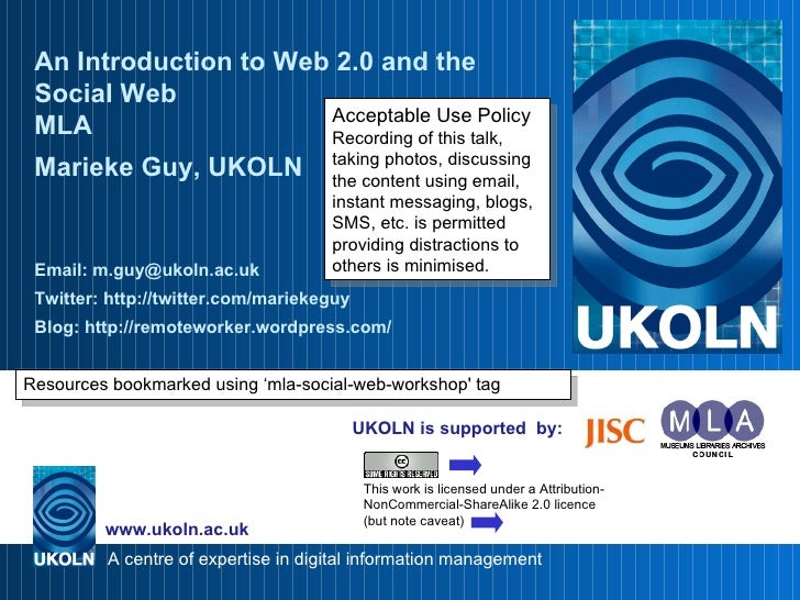 UKOLN is supported  by: An Introduction to Web 2.0 and the Social Web MLA Marieke Guy, UKOLN Email: m.guy@ukoln.ac.uk Twit...