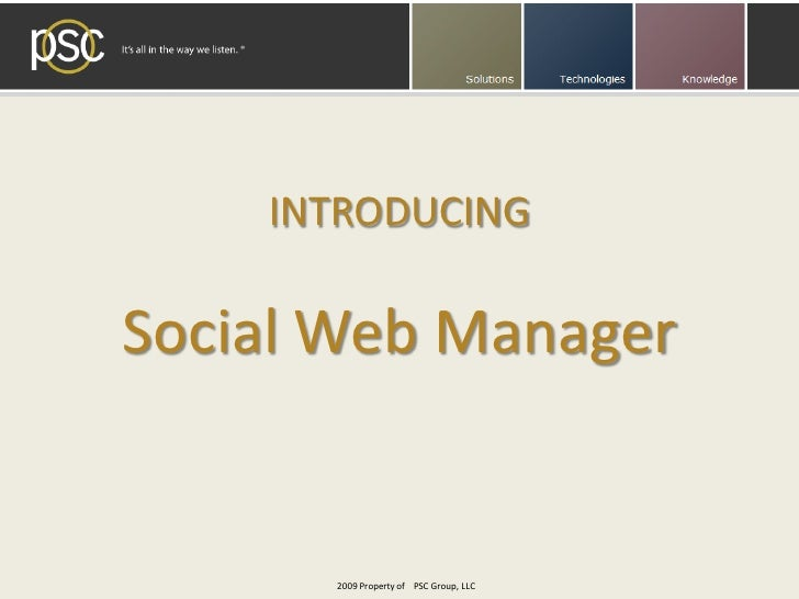 INTRODUCING  Social Web Manager         2009 Property of PSC Group, LLC