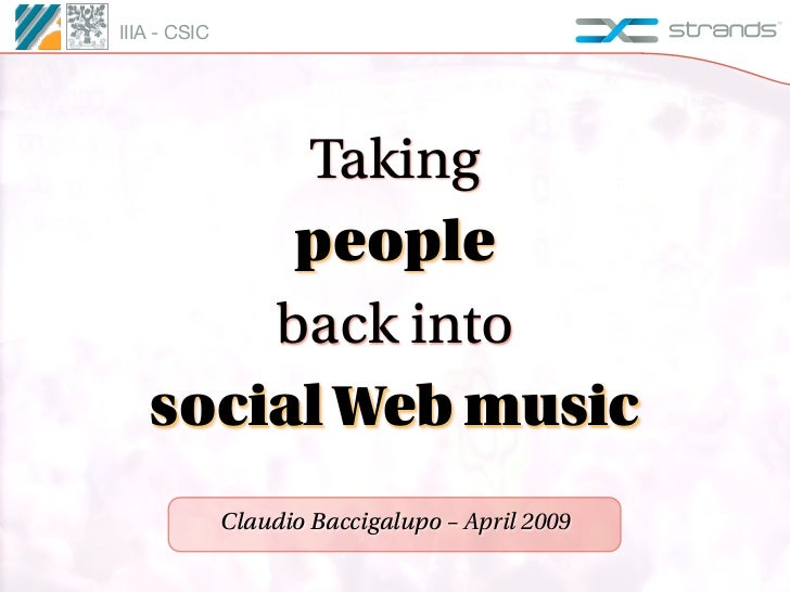 IIIA - CSIC        Taking        people       back into   social Web music              Claudio Baccigalupo – April 2009