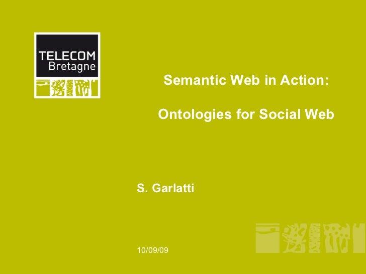 Semantic Web in Action:     Ontologies for Social WebS. Garlatti10/09/09