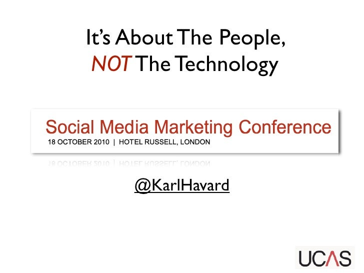 Social Web Is About The People NOT The Technology: UCAS Conference 18th Oct 2010