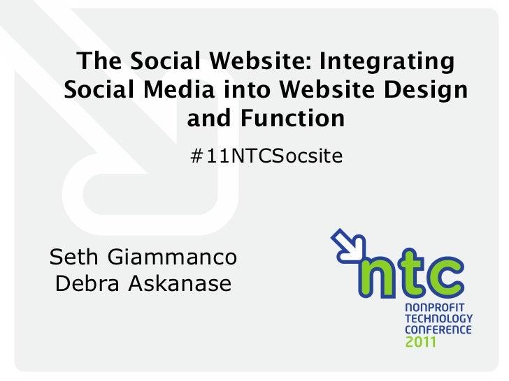 The Social Website: Integrating Social Media into Website Design and Function #11NTCSocsite Seth Giammanco Debra Askanase