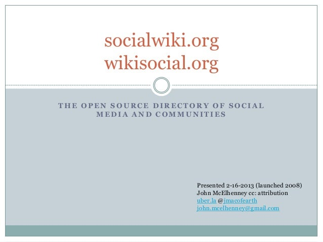 socialwiki.org       wikisocial.orgTHE OPEN SOURCE DIRECTORY OF SOCIAL      MEDIA AND COMMUNITIES                       Pr...