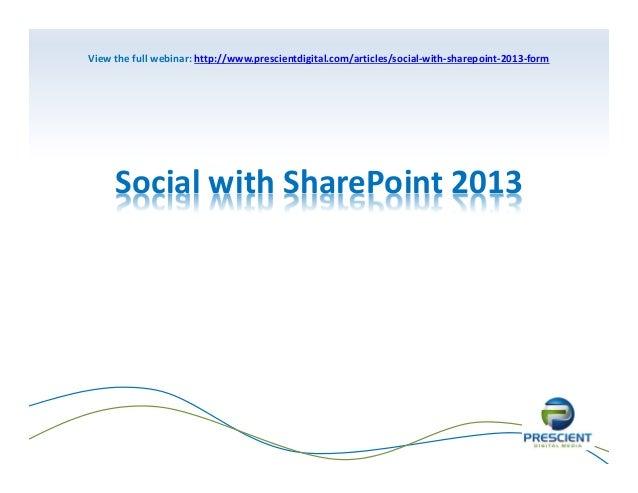 Viewthefullwebinar:http://www.prescientdigital.com/articles/social‐with‐sharepoint‐2013‐form  SocialwithSharePoint2...