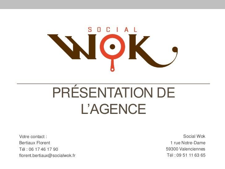 PRÉSENTATION DE                   L'AGENCEVotre contact :                          Social WokBertiaux Florent             ...
