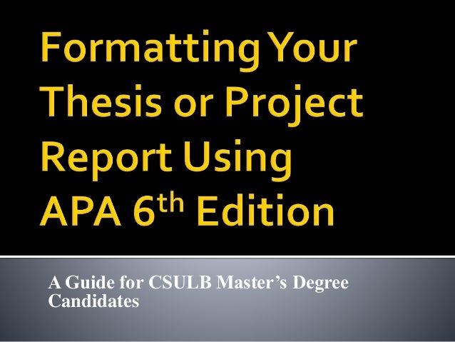 csulb thesis dissertation Some big changes are happening in the thesis office formating rules for all csulb graduate level manuscripts—theses, project reports, and dissertations—have been updated to simplify the process and to parallel the current format style of other california universities during the transition.