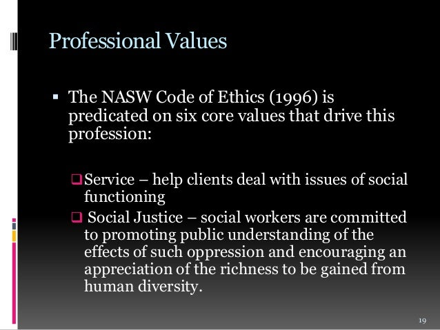 the values and conducts of a social worker 3 code of professional conduct and ethics for social workers foreword the social work values informing this code are respect for the inherent dignity and worth of persons pursuit of social justice integrity of professional practice.