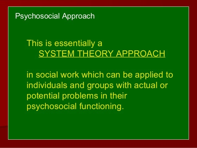 the importance of psychosocial approach in social work A study on psycho-social and economic status of deserted women in gulbarga   condition plays an important role in all spheres, employment opportunities for   from a social work perspective, saleebey (2002) defined empowerment as.