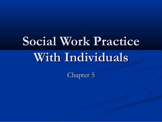individual uniqueness and social work Challenge of the hiv-positive drug addict allowing self-determination and respecting the uniqueness of the individual are basic values in social work (hepworth & larsen, 1990.