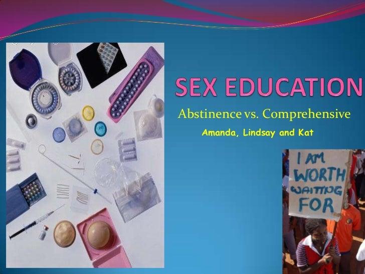 SEX EDUCATION<br />Abstinence vs. Comprehensive <br />Amanda, Lindsay and Kat<br />