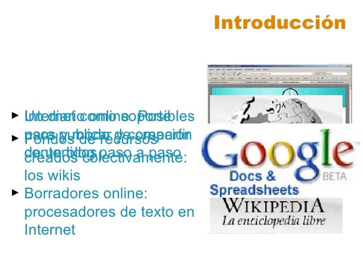 Introducción <ul><li>Internet como soporte para publicar y compartir contenidos </li></ul><ul><li>Un diario online. Posibl...