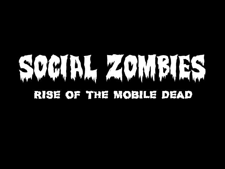 Social Zombies: Rise of the Mobile Dead