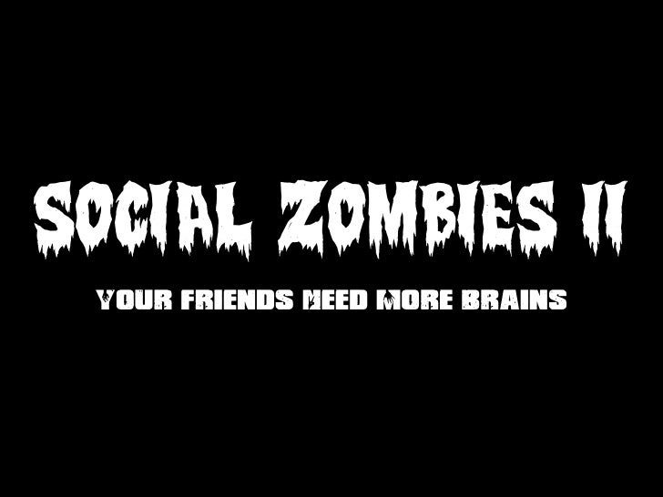 SOCIAL ZOMBIES II  Your Friends Need More Brains