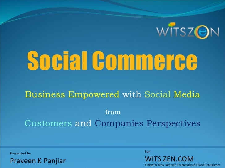 Social Commerce Business Empowered   with  Social  Media   from   Customers   and  Companies Perspectives Presented by Pra...