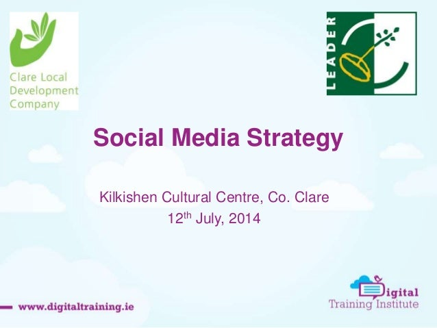 Social Media Strategy Kilkishen Cultural Centre, Co. Clare 12th July, 2014