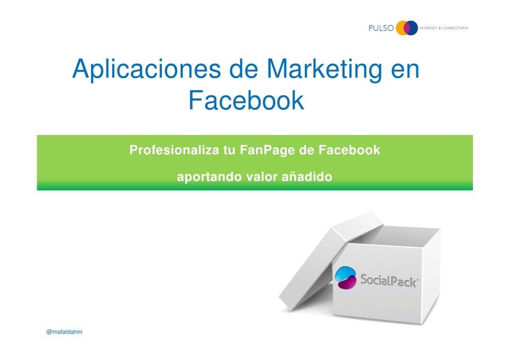 Aplicaciones de Marketing en                 Facebook             Profesionaliza tu FanPage de Facebook                   ...