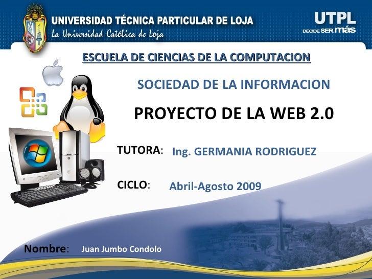 TUTORA : PROYECTO DE LA WEB 2.0 Nombre : Juan Jumbo Condolo CICLO : ESCUELA DE CIENCIAS DE LA COMPUTACION Abril-Agosto 200...