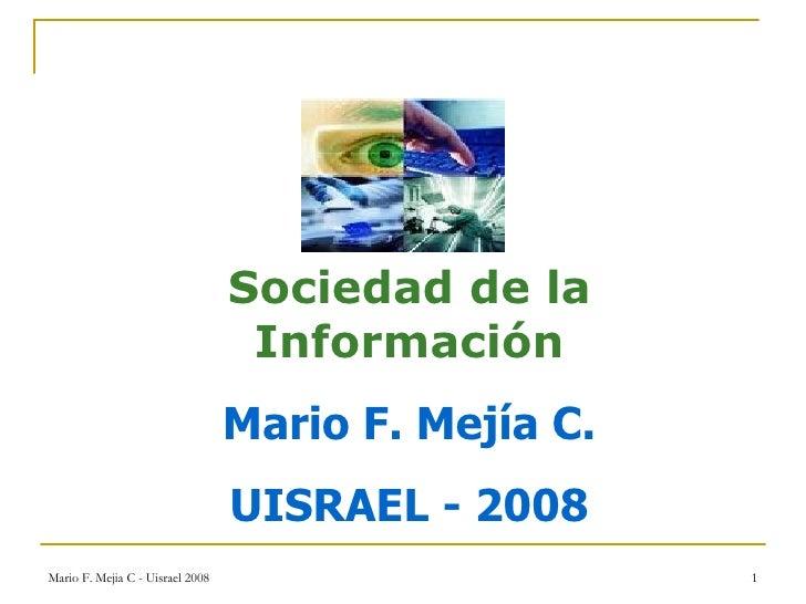 Sociedad de la Información Mario F. Mejía C. UISRAEL - 2008