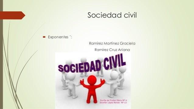 Sociedad civil  Exponentes ¨: Ramírez Martínez Graciela Ramírez Cruz Ariana