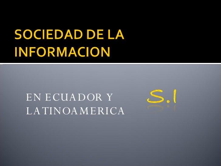 Sociedad De La InformacióN En Ecuador Y LatinoaméRica