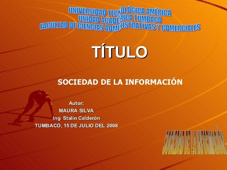 SOCIEDAD DE LA INFORMACIÓN  UNIVERSIDAD TECNOLÓGICA AMÉRICA UNIDAD ACADÉMICA TUMBACO FACULTAD DE CIENCIAS ADMINISTRATIVAS ...