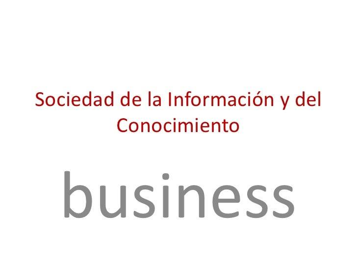 Sociedad de la Información y del Conocimiento<br />business<br />