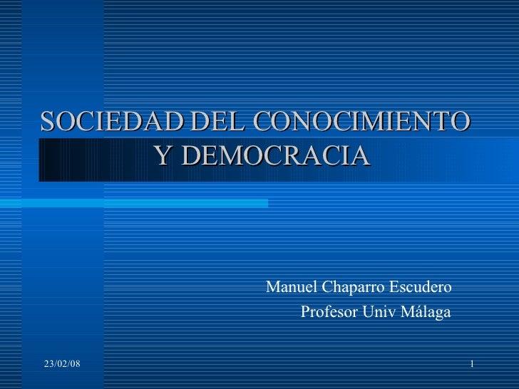 SOCIEDAD DEL CONOCIMIENTO  Y DEMOCRACIA Manuel Chaparro Escudero Profesor Univ Málaga 01/06/09