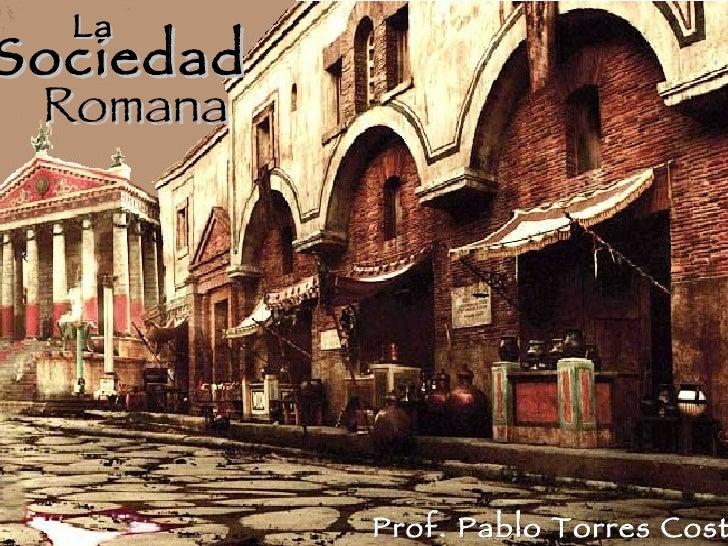 La  Sociedad  Romana Prof. Pablo Torres Costa Sociedad   La Romana
