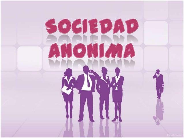 La sociedad anónima es aquella sociedad mercantil cuyos titulares lo son en virtud de una participación en el capital soci...