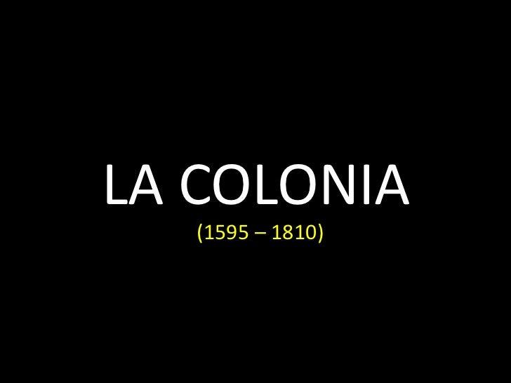 LA COLONIA   (1595 – 1810)