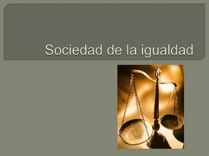 Sociedad de la igualdad<br />