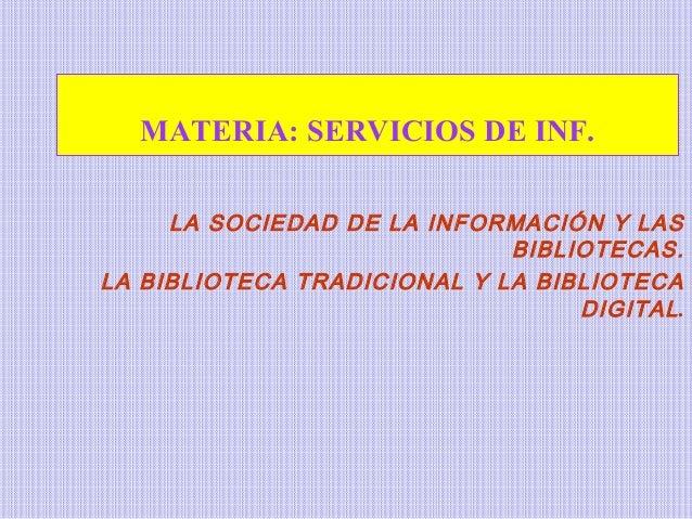 MATERIA: SERVICIOS DE INF. LA SOCIEDAD DE LA INFORMACIÓN Y LAS BIBLIOTECAS. LA BIBLIOTECA TRADICIONAL Y LA BIBLIOTECA DIGI...