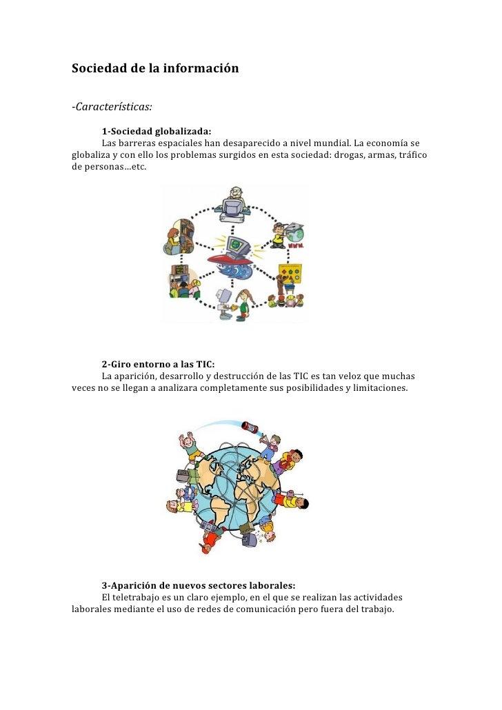 Sociedad de la información-Características:       1-Sociedad globalizada:       Las barreras espaciales han desaparecido a...