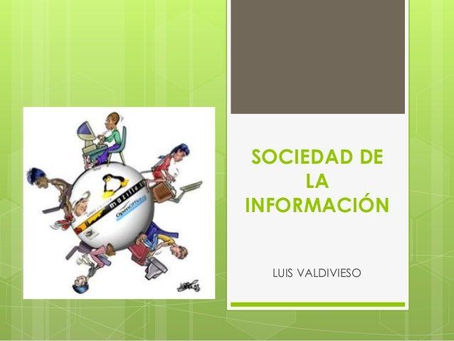 SOCIEDAD DE LA INFORMACIÓN LUIS VALDIVIESO